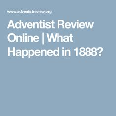 Adventist Review Online   What Happened in 1888?