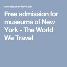 30a08b7c28 Free admission for museums of New York - The World We Travel New York  Travel