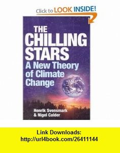 The Chilling Stars A New Theory of Climate Change (9781840468151) Henrik Svensmark, Nigel Calder , ISBN-10: 1840468157  , ISBN-13: 978-1840468151 ,  , tutorials , pdf , ebook , torrent , downloads , rapidshare , filesonic , hotfile , megaupload , fileserve