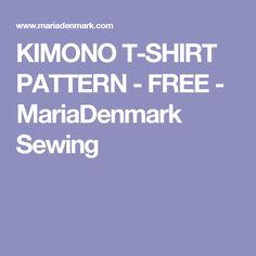 KIMONO T-SHIRT PATTERN - FREE - MariaDenmark Sewing