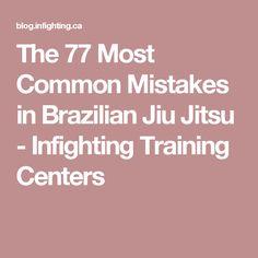 The 77 Most Common Mistakes in Brazilian Jiu Jitsu - Infighting Training Centers