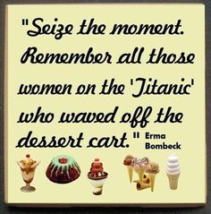 If I were on the Titanic I would have died at the dessert table.