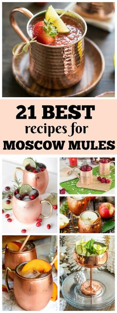 21 BEST RECIPES FOR MOSCOW MULES. There is going to be something in this collection that you will love! You'll find recipes for varieties such as the Peach Moscow Mule, Blackberry Moscow Mule, Strawberry Moscow Mule, Apple- Cinnamon Moscow Mules, Pomegranate Moscow Mules and — of course– the classic Moscow Mule and many more.