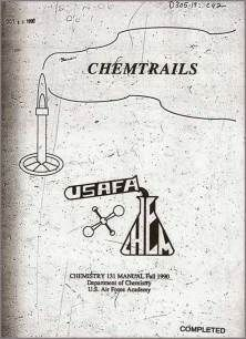 """Naysay this...Conspiracy Fact:  the Department of Defense first published """"Chemtrails"""" in 1990 as the title to a required chemistry course for new pilots attending the esteemed US Air Force Academy. The term """"chemtrails"""", and its implied meaning were eventually adopted by civilian and retired military observers to describe unusual jet contrail emissions. (Oxford dictionary)  Download your PDF copy of """"Chemtrails"""""""