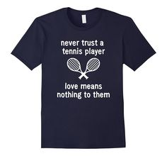Funny Tennis Gifts- Tennis Shirts- Tennis Player Gifts