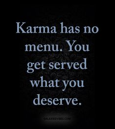 Karma has no menu. You get served what you deserve. Strong Quotes, True Quotes, Positive Quotes, Motivational Quotes, Funny Quotes, Inspirational Quotes, Karma Quotes Truths, Bitch Quotes, Sassy Quotes
