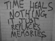 Time heals nothing. I don't really believe that someone can truly heal from something that hurt them so deeply. You might get better, but I don't think you fully recover from that pain that this person made you feel. The Words, Pretty Words, Beautiful Words, Mood Quotes, Life Quotes, Wisdom Quotes, Graffiti Quotes, Time Heals, Favim