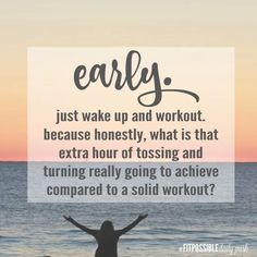EARLY. Just wake up and workout. Because honestly, what is that extra hour of tossing and turning really going to achieve compared to a solid workout?
