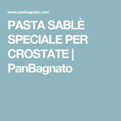 PASTA SABLÈ SPECIALE PER CROSTATE | PanBagnato