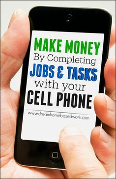 Earn Money By Completing Tasks and Jobs With Your Cell Phone - Dream Home Based Work