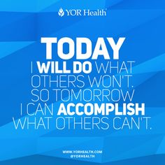 #TODAY I will do what others won't. So #tomorrow I can #ACCOMPLISH what others can't.  #YORbestbody