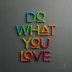 """DO WHAT YOU LOVE, 3/8"""" quilling paper coils. JUDiTH+ROLFE"""