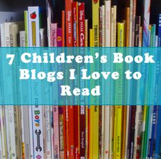 Very interesting if your interested in writing for children} 7 children's book blogs I love to read!