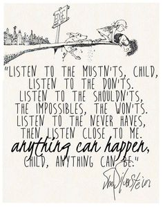 I love Shel Silverstein and this is easily my favorite of his poems Now Quotes, Life Quotes Love, Great Quotes, Quotes To Live By, People Quotes, Quotes From Childrens Books, Children Book Quotes, Childrens Book Quotes Printables, Baby Book Quotes