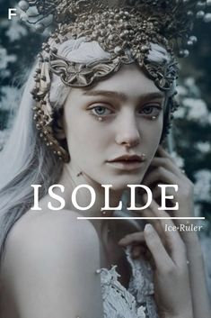 Isolde meaning Ice Ruler Irish names I baby girl n girl names girl names 19 Girl Names elegant Girl Names rare girl names vintage Girl Names with meaning
