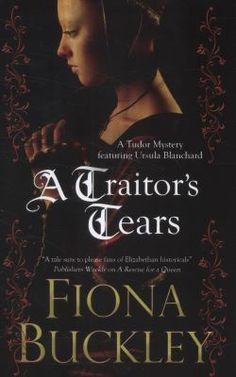 A Traitor's Tears, by Fiona Buckley. (Creme de la Crime, 2014). July, 1573. Recently widowed, Ursula Blanchard is living a quiet life on her Surrey estate, caring for her infant son. But her peaceful existence is shattered when Ursula's neighbour Jane Cobbold is found dead in her own flowerbed, stabbed through the heart with a silver dagger - and Ursula's manservant Brockley is arrested for the crime.