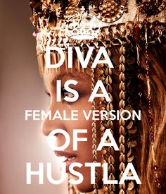 DIVA IS A FEMALE VERSION OF A HUSTLA - KEEP CALM AND CARRY ON Image Generator - brought to you by the Ministry of Information
