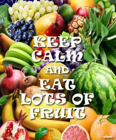 KEEP CALM AND EAT LOTS OF FRUIT - created by eleni
