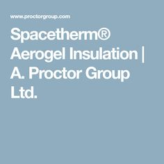 Spacetherm® Aerogel Insulation | A. Proctor Group Ltd.