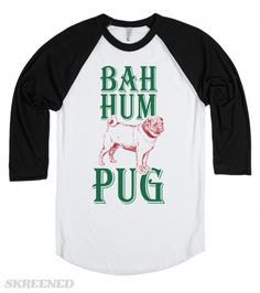 Bah Hum Pug | Bah Hum Pug, for the Scrooge in your life that also loves dogs. Show off your loathing of the holidays and your love of pugs all in one shirt! #Skreened #pug #dogs #bahhumbug #bahhumpug