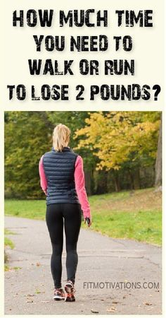 How Much Time You Need To Walk Or Run To Lose 2 Pounds