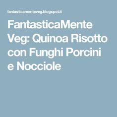 FantasticaMente Veg: Quinoa Risotto con Funghi Porcini e Nocciole