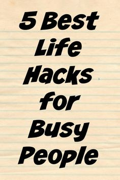 5 Best Life Hacks for Busy People
