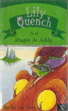 "Natalie Jane Prior / Janine Dawson. ""Lily Quench & el dragón de Asbhy"". Editorial Espasa-Calpe. (10 a 12 años). Está en la biblio. Editorial, Lily, Painting, Weapons Guns, Flies Away, The Beast, Dragons, Learn French, Feminism"