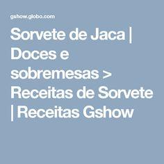 Sorvete de Jaca | Doces e sobremesas > Receitas de Sorvete | Receitas Gshow