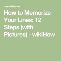 How to Memorize Your Lines: 12 Steps (with Pictures) - wikiHow