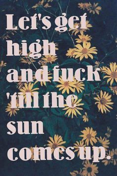 Lets get high & fuck till the sun comes up ☮ Stoner Quotes, Kinky Quotes, Fitness Workouts, Weed Humor, Puff And Pass, Mary J, Smoking Weed, Feelings, Ganja