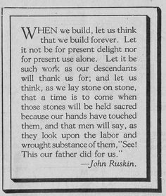 """""""When we build, let us think that we build forever. Words Quotes, Wise Words, Me Quotes, Sayings, Art Qoutes, John Ruskin, History Quotes, Historical Quotes, Arts And Crafts Movement"""
