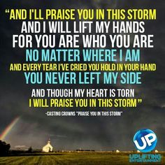 I will Praise Him in the storm. ...