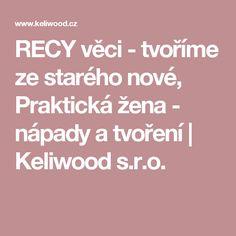 RECY věci - tvoříme ze starého nové, Praktická žena -  nápady a tvoření | Keliwood s.r.o.