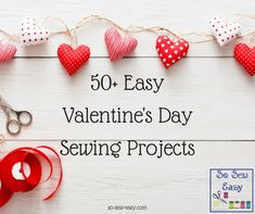 Looking for some sewing ideas for Valentine's Day this year? Here are 30+ small and easy Valentine's Day sewing projects and tutorials to keep you busy!