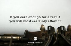 If you care enough for a result, you will most certainly attain it.