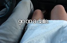 go on a date (check)