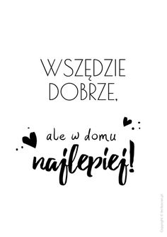 Plakat - Wszędzie dobrze, ale w domu najlepiej Diy Notebook Cover, Printable Wall Art, Motto, Good To Know, Wall Stickers, Favorite Quotes, Life Quotes, Lettering, Thoughts