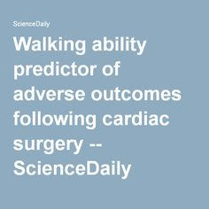 Walking ability predictor of adverse outcomes following cardiac surgery -- ScienceDaily