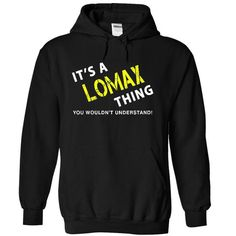 It is A LOMAX Thing  - #unique gift #boyfriend gift. SATISFACTION GUARANTEED => https://www.sunfrog.com/Names/It-is-A-LOMAX-Thing-tee-8489-Black-9148512-Hoodie.html?68278
