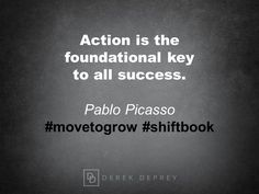 Action is the foundational key to all success.  Pablo Picasso  #movetogrow #shiftbook