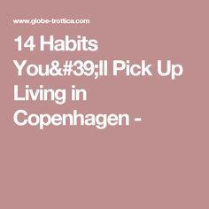 14 Habits You'll Pick Up Living in Copenhagen -