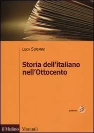 Storia dell'italiano nell'Ottocento / Luca Serianni - Bologna : Il Mulino, cop. 2013
