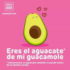 Eres el aguacate de mi guacamole
