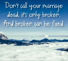 Broken is only the end if you decide not to fix it.  #MarriageTip