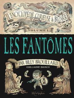 L'Encyclopédie curieuse et bizarre par Billy Brouillard (L') volume 1: Les fantômes. Par Guillaume Bianco, 2014
