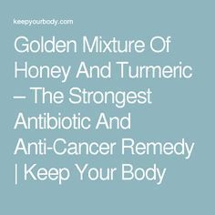 Golden Mixture Of Honey And Turmeric – The Strongest Antibiotic And Anti-Cancer…
