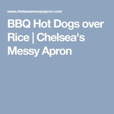 BBQ Hot Dogs over Rice | Chelsea's Messy Apron
