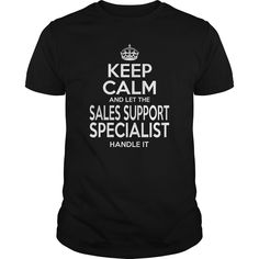 SALES SUPPORT SPECIALIST Keep Calm And Let Handle It T-Shirts, Hoodies. BUY IT…
