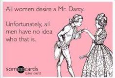 All Women Desire a Mr. Darcy...